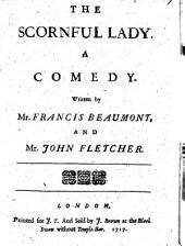 The Scornful Lady. A Comedy