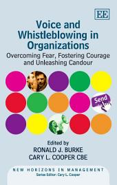 Voice and Whistleblowing in Organizations: Overcoming Fear, Fostering Courage and Unleashing Candour