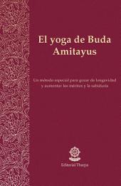 El yoga de Buda Amitayus: Un método especial para gozar de longevidad y aumentar los méritos y la sabiduría