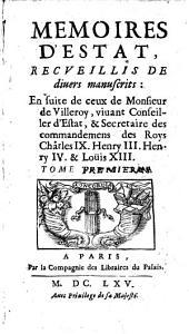 Memoires D'Estat Recveillis De diuers manuscrits: En suite de ceux de Monsieur de Villeroy (etc.)