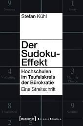 Der Sudoku-Effekt: Hochschulen im Teufelskreis der Bürokratie. Eine Streitschrift