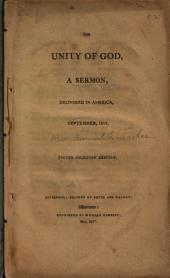 The Unity of God, a Sermon, Delivered in America, September, 1815