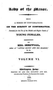 The lady of the manor, conversations on the subject of confirmation: Volume 6