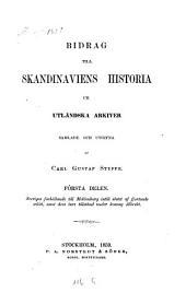 Bidrad till Skandinaviens historia ur utländska arkiver samlade: Volym 1