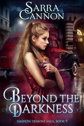 Beyond The Darkness: Book 9 of The Shadow Demons Saga