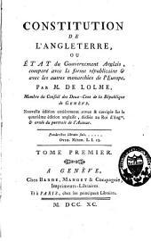 Constitution de l'Angleterre ou état du gouvernement anglais, comparé avec la forme républicaine & avec les autres monarchies de l'Europe: Volume1