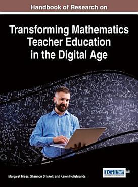 Handbook of Research on Transforming Mathematics Teacher Education in the Digital Age PDF