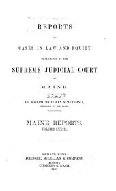Maine Reports: Cases Argued and Determined in the Supreme Judicial Court of Maine, Volume 73