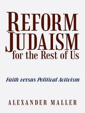 Reform Judaism for the Rest of Us: Faith Versus Political Activism