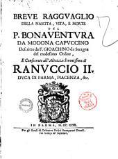 Breve ragionamento della nascita, vita, e morte del p. Bonaventura da Modona capuccino descritto da f. Gioachino da Soragna del medesimo ordine, e consecrato all'altezza serenissima di Ranuccio 2. duca di Parma, Piacenza, &c