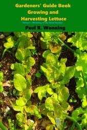 Gardeners' Guide Book Growing and Harvesting Lettuce: Lettuce – Mainstay of the Salad Garden