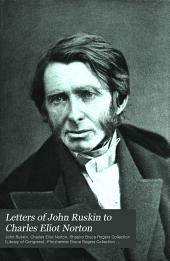 Letters of John Ruskin to Charles Eliot Norton: Volume 1
