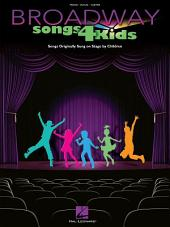 Broadway Songs for Kids (Songbook): Songs Originally Sung on Stage by Children