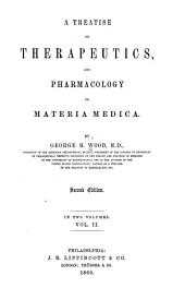A Treatise on Therapeutics, and Pharmacology Or Materia Medica: Volume 2
