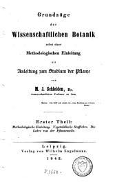 Grundzüge der wissenschaftlichen Botanik: nebst methodologischen Einleitung als Anleitung zum Studium der Pflanze