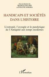 Handicaps et sociétés dans l'histoire: L'estropié, l'aveugle et le paralytique de l'Antiquité aux temps modernes