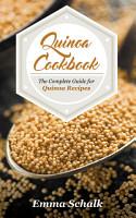 Quinoa Cookbook  The Complete Guide for Quinoa Recipes PDF
