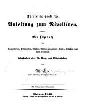 Theoretisch-praktische Anleitung zum Nivelliren. Ein Lehrbuch für Baugewerken, Oekonomen, ... insonderheit aber für Berg- und Eisenbahnbau