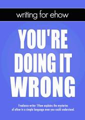 Writing for eHow: You're Doing It Wrong!