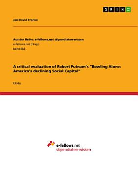 A critical evaluation of Robert Putnam   s    Bowling Alone  America   s declining Social Capital