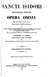 Sancti Isidori Hispalensis Episcopi opera omnia: Romae anno Domini MDCCXCVII excusa, Volumes 3-4