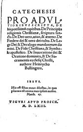 Catechesis Pro Adultioribus Scripta, De his potissimu[m] capitibus De Principiis religionis Christianae, scriptura sancta ...