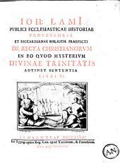 J. Lami de recta Christianorum in eo quod mysterium divinæ trinitatis adtinet sententia libri VI.