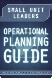 Small Unit Leaders Operational Planning Guide
