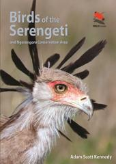 Birds of the Serengeti: And Ngorongoro Conservation Area: And Ngorongoro Conservation Area
