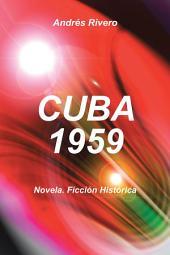CUBA 1959: Novela. Ficción Histórica