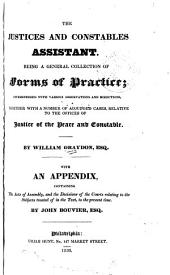 The Justices and Constables Assistant: Being a General Collection of Forms of Practice Interspersed with Various Observations and Directions, Together with a Number of Adjudged Cases Relative to the Offices of Justice of the Peace and Constable