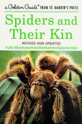 Spiders and Their Kin: A Fully Illustrated, Authoritative and Easy-to-Use Guide