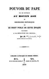 Pouvoir du pape sur les souverains au Moyen âge ou Recherches historiques sur le droit public de cette époque relativement à la déposition des princes