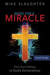 Made for a Miracle Youth Study Book: From Your Ordinary to God's Extraordinary