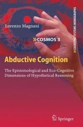 Abductive Cognition: The Epistemological and Eco-Cognitive Dimensions of Hypothetical Reasoning