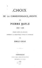 Choix de la correspondance inédite de Pierre Bayle, 1670-1706: publié d'après les originaux conservés a la Bibliothèque royale de Copenhague