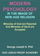 MODERN PSYCHOLOGY IN THE IMAGE OF NEW AGE RELIGION: Miracles of God are Rejected And Miracles of Devil are Accepted