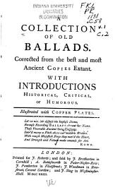 A Collection of Old Ballads: Corrected from the Best and Most Ancient Copies Extant. With Introductions Historical, Critical Or Humorous. Illustrated with Copper Plates ...