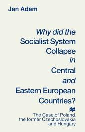 Why did the Socialist System Collapse in Central and Eastern European Countries?: The Case of Poland, the former Czechoslovakia and Hungary