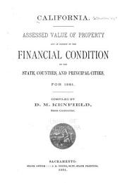 California: Assessed Value of Property and an Exhibit of the Financial Condition of the State, Counties, and Principal Cities for 1881