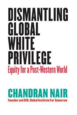 Dismantling Global White Privilege