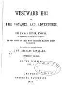 Westward Ho! Or, The Voyages and Adventures of Sir Amyas Leigh, Knight, of Burrough, in the County of Devon, in the Reign of Her Most Glorious Majesty, Queen Elizabeth
