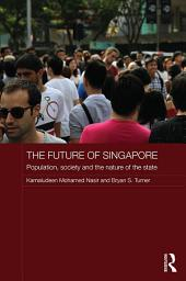 The Future of Singapore: Population, Society and the Nature of the State