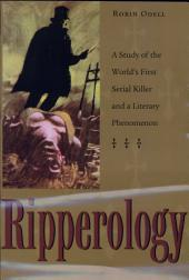 Ripperology: A Study of the World's First Serial Killer and a Literary Phenomenon