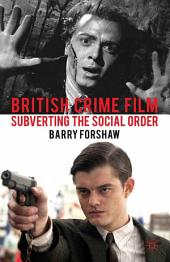 British Crime Film: Subverting the Social Order
