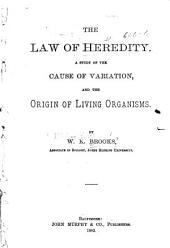 The Law of Heredity: A Study of the Cause of Variation, and the Origin of Living Organisms