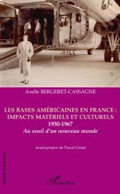 Les bases américaines en France : impacts matériels et culturels: 1950-1967, au seuil d'un nouveau monde