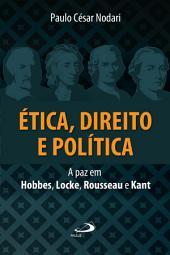 Ética, direito e política: A paz em Hobbes, Locke, Rousseau e Kant
