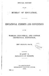 Special Report by the Bureau of Education: Educational Exhibits and Conventions at the World's Industrial and Cotton Centennial Exposition, New Orleans, 1884-'85...