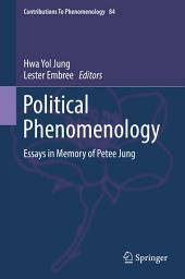 Political Phenomenology: Essays in Memory of Petee Jung